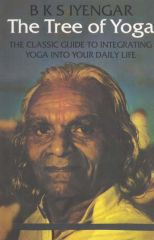 The Tree Of Yoga The Classical Guide to Integrating Yoga Into Your Daily Life
